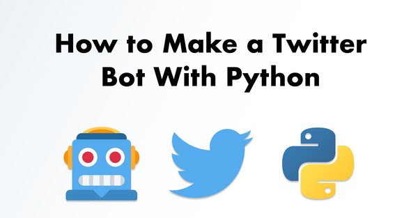How to Make a Twitter Bot With Python